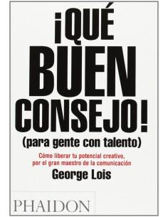 George Lois, ¡Qué buen consejo! (Para gente con tealento)