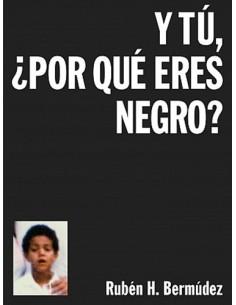 Rubén H. Bermúdez, Y tú, ¿Por qué eres negro?