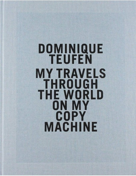 Dominique Teufen, My Travels Through The World On My Copy Machine
