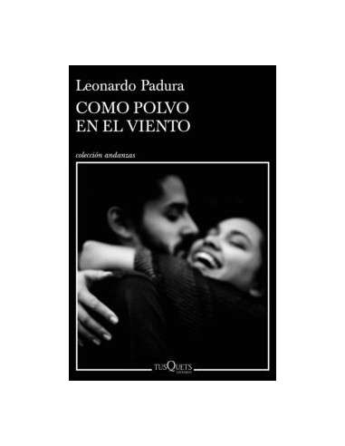 Leonardo Padura, Como polvo en el viento