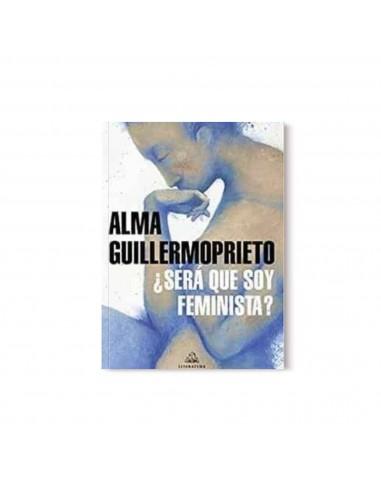 Alma Guillermoprieto, ¿Será que soy...