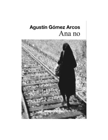 Agustín Gómez Arcos, Ana no