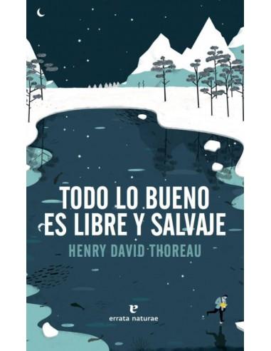 Henry David, Todo lo bueno es libre y...