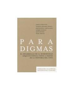 Paradigmas. El desarrollo de la modernidad arquitectónica visto a través de la historia del cine