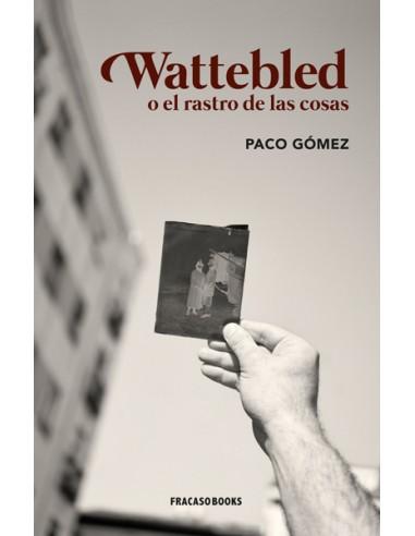 Paco Gómez, Wattebled o el rastro de...